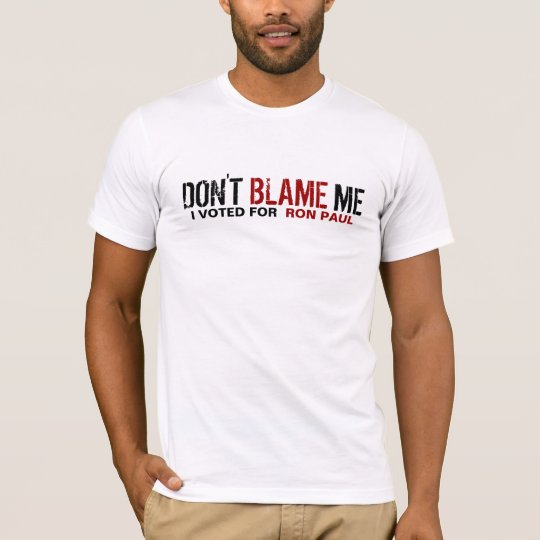 Don't Blame Me! I Voted For Ron Paul T-Shirt