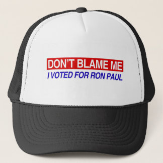 Don't Blame Me I Voted For Ron Paul Trucker Hat