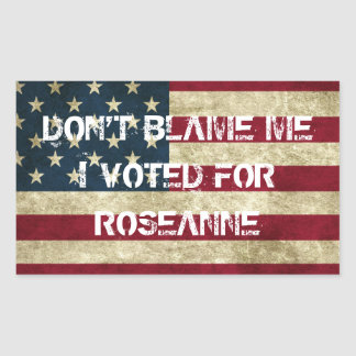Don't Blame Me I Voted For Roseanne Sticker