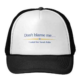 Don't blame me — I voted for Sarah Palin Trucker Hat