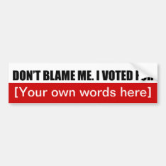 Dont-blame-me-i-voted-for-template-02 Bumper Sticker at Zazzle