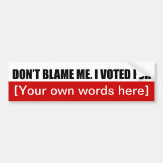 dont-blame-me-i-voted-for-template-02 bumper sticker