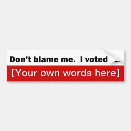 Dont blame me i voted for template bumper sticker 855183 dont blame me i voted for template bumper sticker maxwellsz