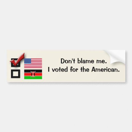 Don't blame me.I voted for the American. Bumper Sticker