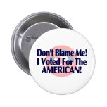Dont blame me, I voted for the American 2 Inch Round Button