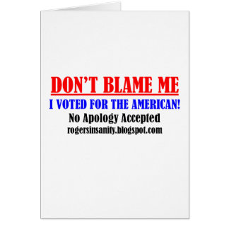 Don't Blame Me! I Voted for the American. Greeting Card