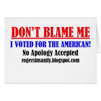 Don't Blame Me! I Voted for the American. Card