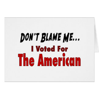 Don't Blame Me - I Voted For The American Cards