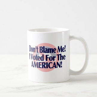 Dont blame me, I voted for the American Classic White Coffee Mug