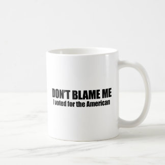 Don't blame me, I voted for the American Coffee Mug
