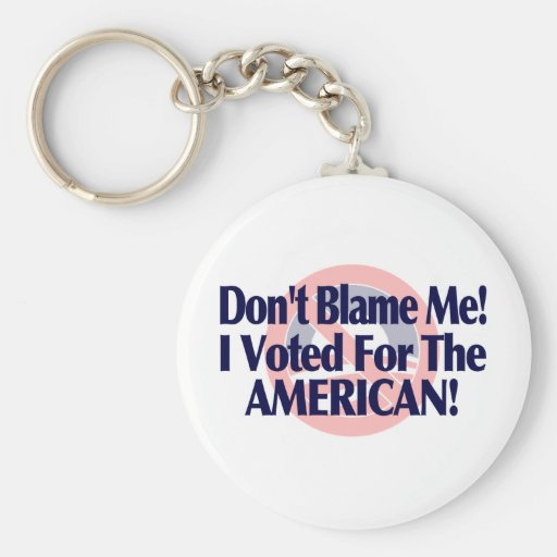 Dont blame me, I voted for the American Keychains