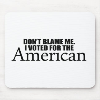 Don't blame me I voted for the American Mouse Pad