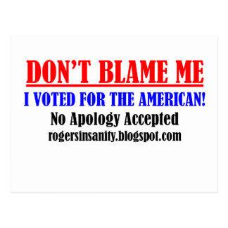 Don't Blame Me! I Voted for the American. Postcards