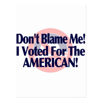 Dont blame me, I voted for the American Postcard