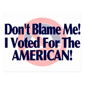 Dont blame me, I voted for the American Postcards