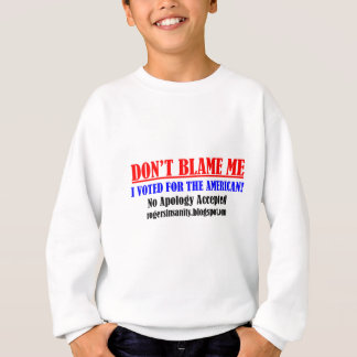 Don't Blame Me! I Voted for the American. Sweatshirt