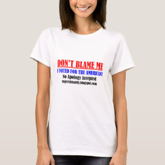 Don't Blame Me! I Voted for the American. T-Shirt