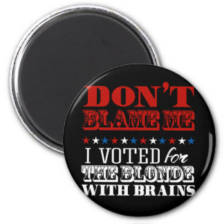 Don't blame me I voted for the blonde - Anti-Trump Magnet
