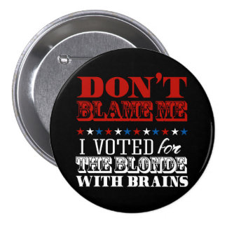 Don't blame me I voted for the blonde - Anti-Trump Pinback Button