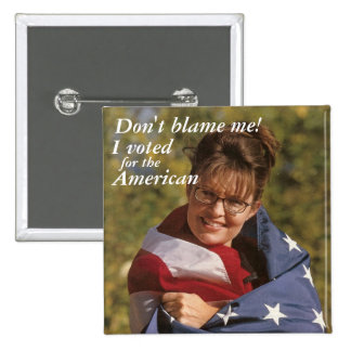 Don't blame me!, I voted, for the,... - Customized Pinback Buttons