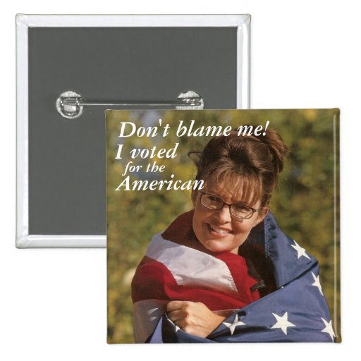 Don't blame me!, I voted, for the,... - Customized 2 Inch Square Button