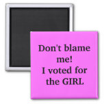 Don't blame me!I voted for the GIRL 2 Inch Square Magnet