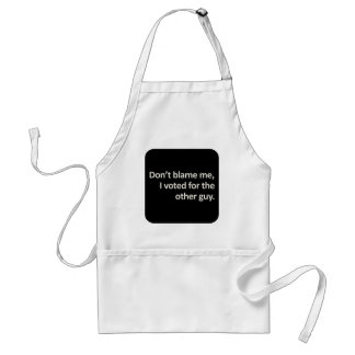 Don't blame me I voted for the other guy Adult Apron
