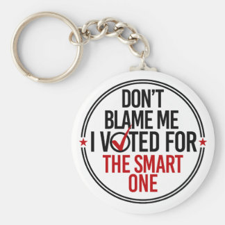 Don't blame me I voted for the smart one - Round - Keychain