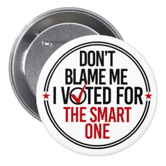 Don't blame me I voted for the smart one - Round - Pinback Button
