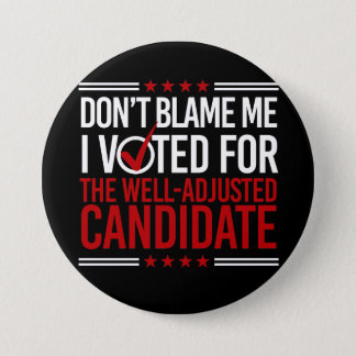 Don't Blame Me I Voted For The Well-Adjusted Candi Pinback Button