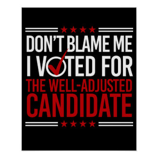 Don't Blame Me I Voted For The Well-Adjusted Candi Poster