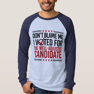 Don't Blame Me I Voted For The Well-Adjusted Candi T-Shirt
