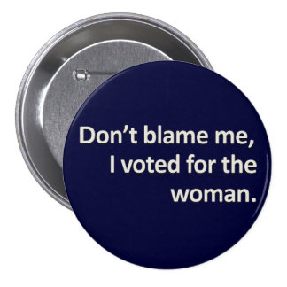 Don't blame me I voted for the woman Buttons