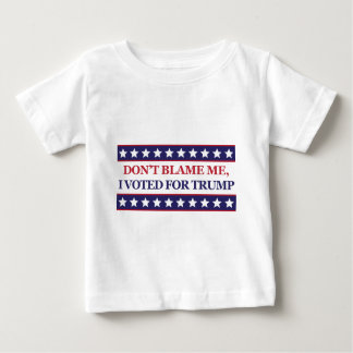 Don't blame me I voted for Trump Baby T-Shirt