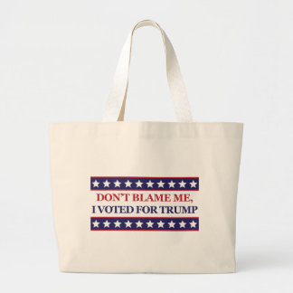 Don't blame me I voted for Trump Large Tote Bag