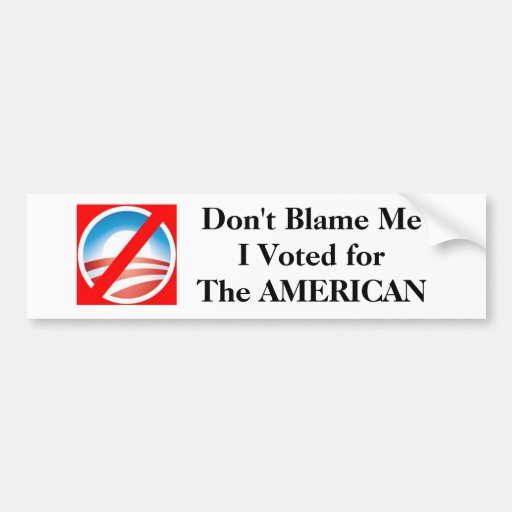 Don't Blame Me I Voted forThe AMERICAN Bumper Sticker