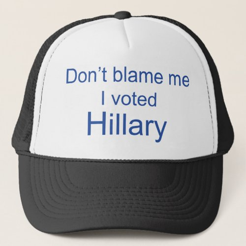 Dont Blame me I voted Hillary Clinton Cap  Hat