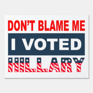 Dont Blame Me I Voted Hillary Lawn Sign