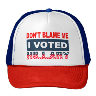 Dont Blame Me I Voted Hillary Trucker Hat