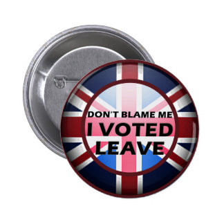 Don't blame me I voted Leave badge Button