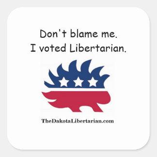 Don't blame me. I voted Libertarian. Square Sticker