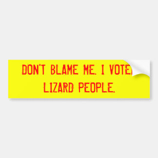 DON'T BLAME ME. I VOTED LIZARD PEOPLE. CAR BUMPER STICKER