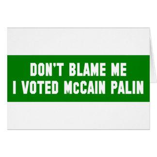 Don't Blame Me I Voted McCain Card