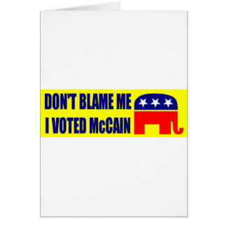 Don't Blame Me I Voted McCain Greeting Card