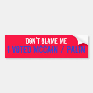 DON'T BLAME ME, I VOTED MCCAIN / PALIN BUMPER STICKER