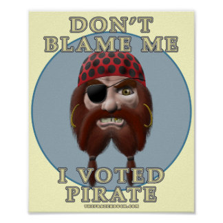 Don't Blame Me, I Voted Pirate Poster