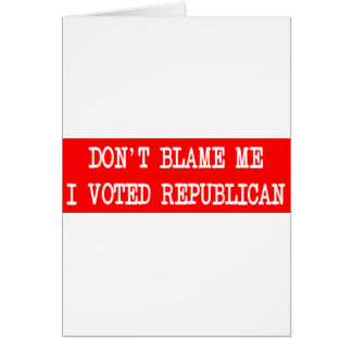 Don't Blame Me I Voted Republican Greeting Card