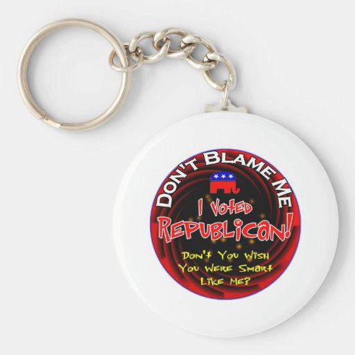 Don't blame me, I voted republican Keychains