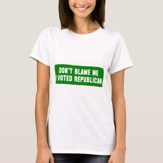 Don't Blame Me I Voted Republican T-Shirt