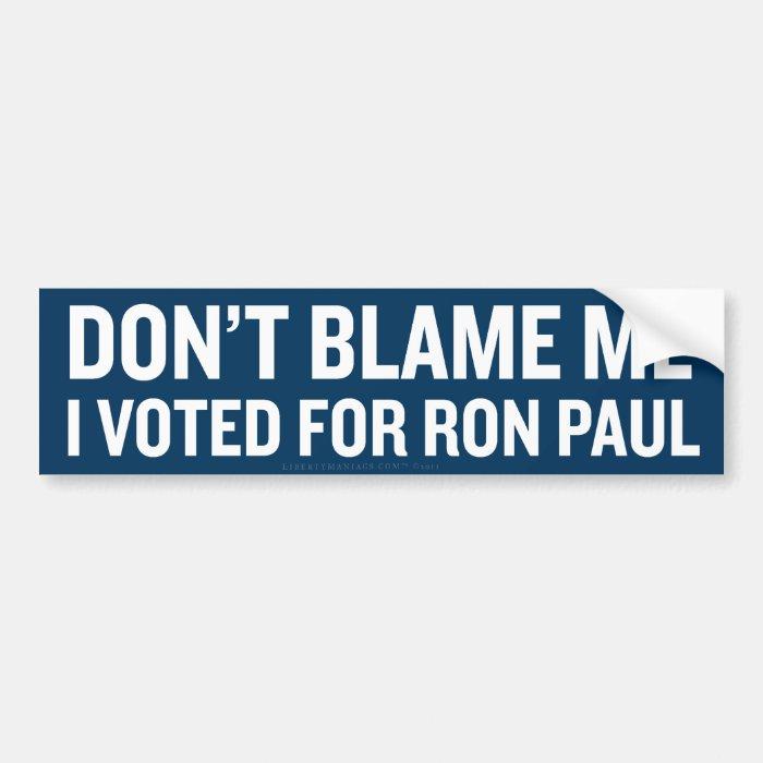 Don't Blame Me I Voted Ron PaulBumper Sticker